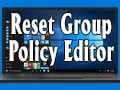 Reset Group Policy Editor to default in Windows 10