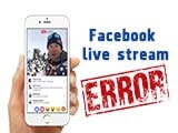 Errors in the process of playing live video on Facebook