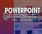 How to create PowerPoint includes photos, videos, thanks