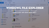 8 cool tips for Windows File Explorer that you should know