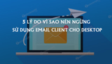 5 reasons to stop using Email Client for Desktop