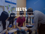 Address IELTS exam preparation in Ho Chi Minh City with the best reputation