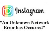 Fix Instagram error An Unknown Network Error has Occurred