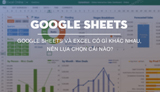 What are the differences between Google Sheets and Excel? Which should I choose?