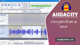 How to fix Delay on Mic on Audacity