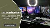 Top software that provides the best Overlay for streamers on Twitch