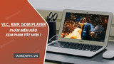 VLC, KMP and GOM player, which movie software is better?