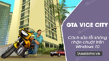 How to fix the error of not using the mouse in GTA Vice City on Windows 10