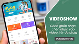 How to join music, insert music into video on Android with VideoShow