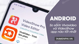 Compare VivaVideo vs VideoShow - 2 great video editing apps for Android