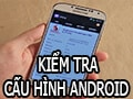 How to view Android phone configuration, Samsung, Oppo, Lenovo