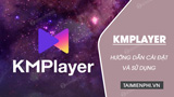How to install KMPlayer to watch high quality HD Video