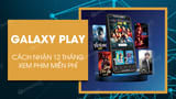 How to get 12 months Galaxy Play watch movies for free